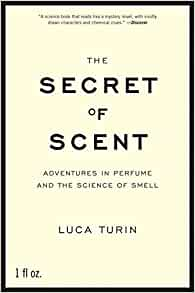 The Secret Of Scent Adventures In Perfume And The Science border=