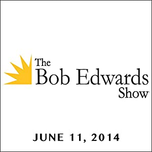 The Bob Edwards Show, Evan Osnos, June 11, 2014 Radio/TV Program