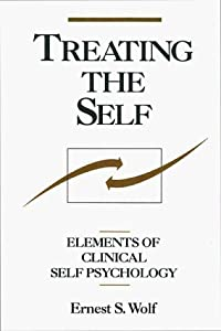 By Ernest S. Wolf MD: Treating the Self: Elements of Clinical Self Psychology