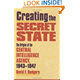 Creating the Secret State: The Origins of the Central Intelligence Agency, 1943-1947