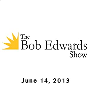 The Bob Edwards Show, Margalit Fox and Doyle McManus, June 14, 2013 | [Bob Edwards]
