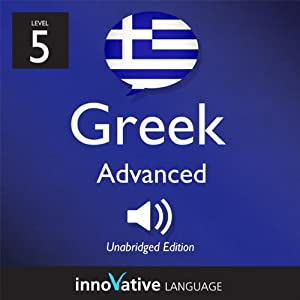 Learn Greek - Level 5: Advanced Greek, Volume 1: Lessons 1-25 | [Innovative Language Learning]