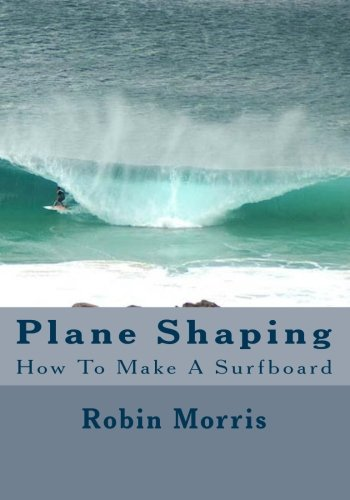 Plane Shaping: How To Make A Surfboard: Volume 1