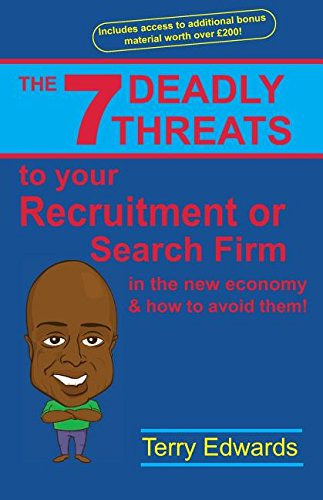 The 7 Deadly Threats To Your Recruitment, Staffing or Search Firm In The New Economy & How To Avoid Them