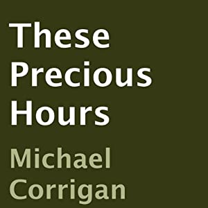 These Precious Hours | [Michael Corrigan]