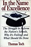 img - for In the Name of Excellence: The Struggle to Reform the Nation's Schools, Why It's Failing, and What Should Be Done by Toch, Thomas (October 29, 1992) Paperback book / textbook / text book