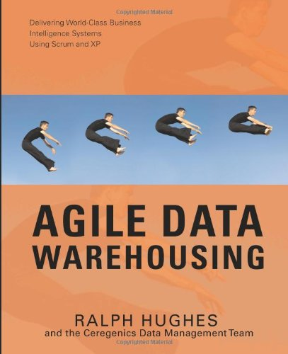 Agile Data Warehousing: Delivering World-Class Business Intelligence Systems Using Scrum and XP: Ralph Hughes: 9780595471676: Amazon.com: Books