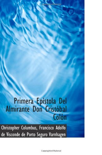 Primera Epístola Del Almirante Don Cristóbal Colón (Spanish Edition)