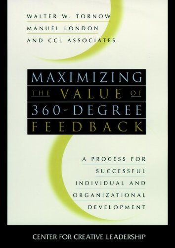 Maximizing The Value Of 360-Degree Feedback: A Process For Successful Individual And Organizational Development (J-B Ccl (Center For Creative Leadership))