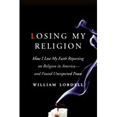 Losing My Religion: How I Lost My Faith Reporting on Religion in America-and Found Unexpected Peace