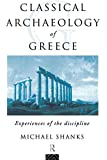 The Classical Archaeology of Greece: Experiences of the Discipline (Experiences of Archaeology)