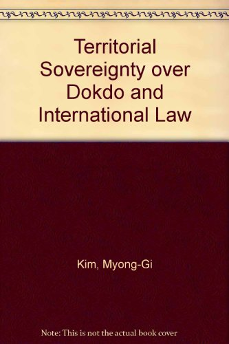Territorial Sovereignty over Dokdo and International Law