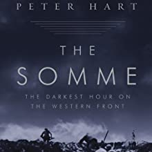 The Somme: The Darkest Hour on the Western Front (       UNABRIDGED) by Peter Hart Narrated by Mark Ashby