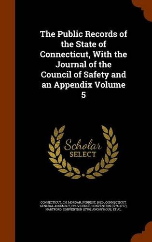 The Public Records of the State of Connecticut, With the Journal of the Council of Safety and an Appendix Volume 5