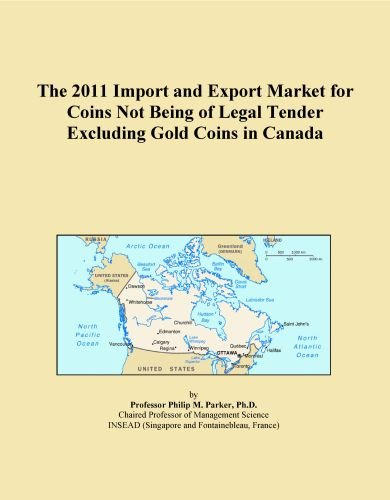 The 2011 Import and Export Market for Coins Not Being of Legal Tender Excluding Gold Coins in Canada