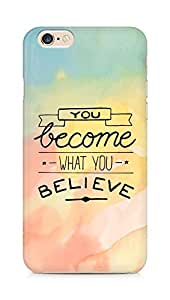 AMEZ you become what you believe Back Cover For Apple iPhone 6s