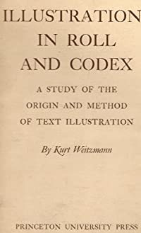 Illustrations in Roll and Codex; A Study of the Origin and Method of Text Illustration (Study in MS Illumination) download ebook