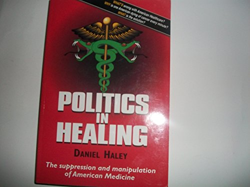 Politics in Healing: The Suppression and Manipulation of American Medicine
