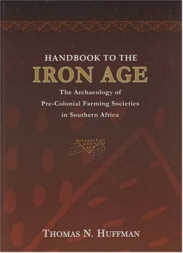 Handbook to the Iron Age: The Archaeology of Pre-colonial Farming Societies in Southern Africa