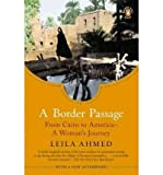 img - for [(A Border Passage: From Cairo to America - A Woman's Journey )] [Author: Professor Leila Ahmed] [Apr-2012] book / textbook / text book