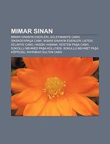 Mimar Sinan: Mimar Sinan'n eserleri, Suleymaniye Camii, skenderpaa Camii, Mimar Sinan'n eserleri listesi, Selimiye Camii, Haseki Hamam (Turkish Edition) Kaynak: Wikipedia