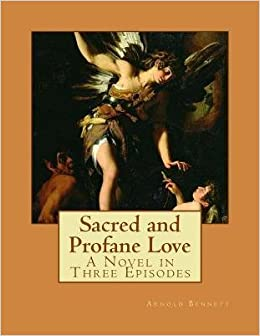 [ Sacred and Profane Love BY Bennett, Arnold ( Author ...