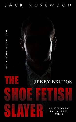 Jerry Brudos: The True Story Of The Shoe Fetish Slayer by Jack Rosewood ebook deal