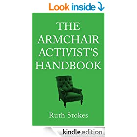 THE ARMCHAIR ACTIVIST'S HANDBOOK - HOW TO CHANGE THE WORLD FROM THE COMFORT OF YOUR OWN HOME