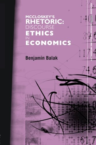 McCloskey's Rhetoric: Discourse Ethics in Economics (Routledge INEM Advances in Economic Methodology)