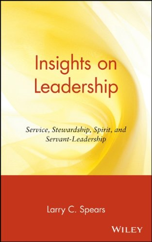 Insights on Leadership: Service, Stewardship, Spirit, and...