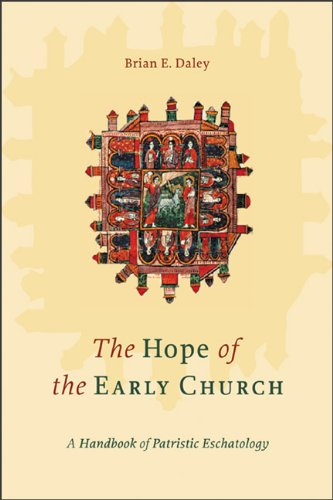 Hope of the Early Church, The: A Handbook of Patristic Eschatology, Brian E. Daley
