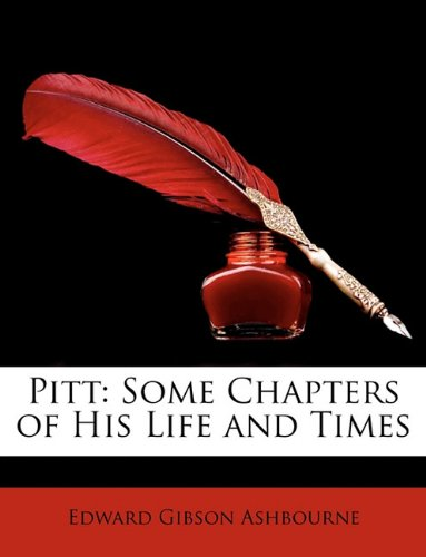 Pitt: Some Chapters of His Life and Times