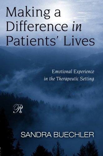 Making a Difference in Patients' Lives: Emotional Experience in the Therapeutic Setting (Psychoanalysis in a New Key Book Series)