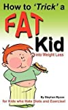img - for How to Trick a Fat Kid Into Weight Loss : For Kids Who Hate Diets and Exercise! (Paperback)--by MR Stephen T. Mycoe [2012 Edition] book / textbook / text book
