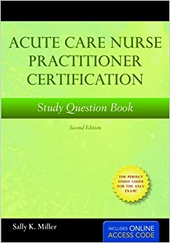Acute Care Nurse Practitioner Certification Study Book Second Edition With Online Test Prep