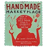 img - for The Handmade Marketplace: How to Sell Your Crafts Locally, Globally, and On-Line [Paperback] [2010] Kari Chapin book / textbook / text book