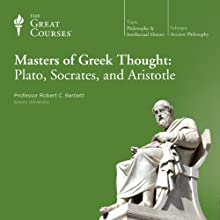 Masters of Greek Thought: Plato, Socrates, and Aristotle  by  The Great Courses Narrated by Professor Robert C. Bartlett