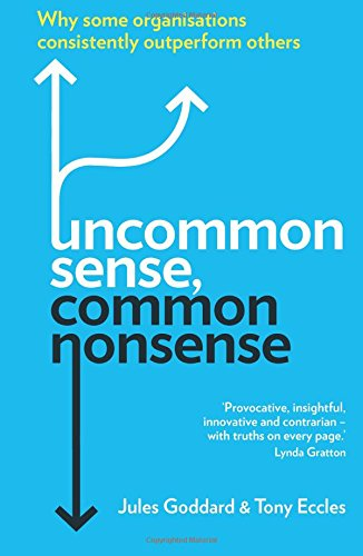 Uncommon Sense, Common Nonsense: Why some organisations consistently outperform others