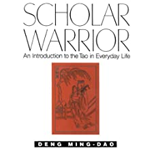 Scholar Warrior: An Introduction to the Tao in Everyday Life (       UNABRIDGED) by Ming-Dao Deng Narrated by Fred Sanders