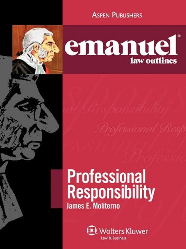 Emanuel Law Outlines: Professional Responsibility (The Emanuel Law Outlines Series)