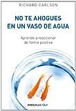 No te ahogues en un vaso de agua (Debolsillo Clave) (Spanish Edition) (0307882829) by Carlson, Richard