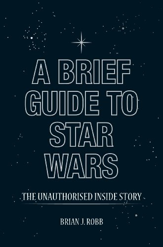 A Brief Guide to Star Wars (Brief Histories)