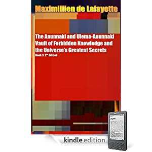 The Anunnaki and Ulema-Anunnaki Vault of Forbidden Knowledge and the Universes Greatest Secrets. Book 3. 2nd Edition (Anunnaki Ulema Series)