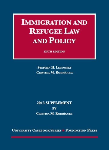 Legomsky and Rodriguez' Immigration and Refugee Law and Policy, 5th, 2013 Supplement (University Casebook Series)