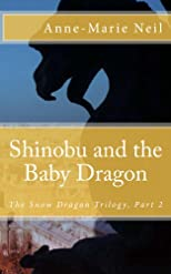 Shinobu and the Baby Dragon (The Snow Dragon Trilogy)
