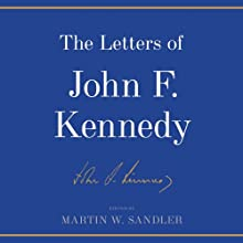 The Letters of John F. Kennedy (       UNABRIDGED) by Martin W. Sandler (editor) Narrated by Eugene H. Russell IV, Reay Kaplan, Mark Cabus