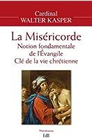 La miséricorde. Notion fondamentale de l'Evangile, clé de la vie chrétienne