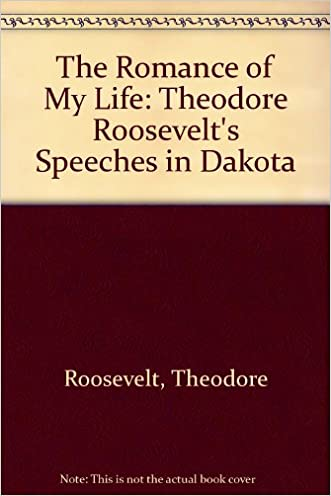 The Romance of My Life: Theodore Roosevelt's Speeches in Dakota
