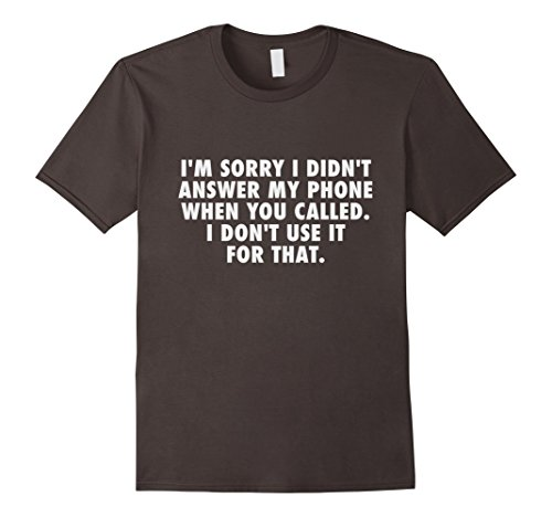 I'm Sorry I Didn't Answer My Phone - Funny Introvert T Shirt