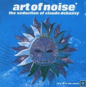The Art of Noise - The Seduction of Claude Debuss - Zortam Music